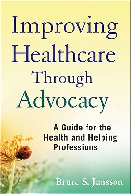 Improving Healthcare Through Advocacy By Jansson, Bruce S.