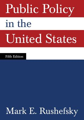 Public Policy in the United States By Rushefsky, Mark